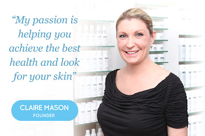 My Passion is helping you achieve the best health and look for your skin - Claire Mason – Founder